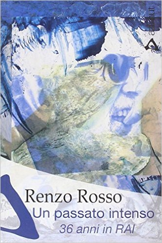Un passato intenso. Trentasei anni in Rai Book Cover