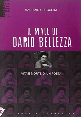 Il male di Dario Bellezza. Vita e morte di un poeta Book Cover