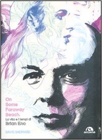 On Some Faraway Beach. La vita e i tempi di Brian Eno Book Cover