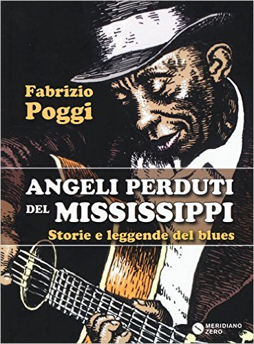 Angeli perduti del Mississippi. Storie e leggende del blues Book Cover