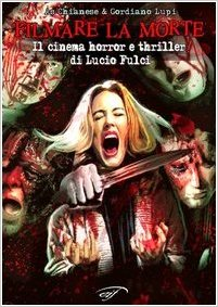 Filmare la morte. Il cinema horror e thriller di Lucio Fulci Book Cover